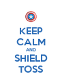 KEEP CALM AND SHIELD TOSS - Personalised Poster A4 size