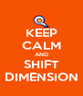KEEP CALM AND SHIFT DIMENSION - Personalised Poster A4 size