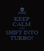 KEEP CALM AND SHIFT INTO TURBO! - Personalised Poster A4 size