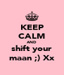 KEEP CALM AND shift your maan ;) Xx - Personalised Poster A4 size