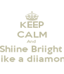 KEEP CALM And  Shiine Briight  Liike a diiamond - Personalised Poster A4 size