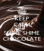 KEEP CALM AND SHIME SHIME CHOCOLATE - Personalised Poster A4 size