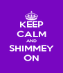 KEEP CALM AND SHIMMEY ON - Personalised Poster A4 size
