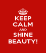 KEEP CALM AND SHINE BEAUTY! - Personalised Poster A4 size