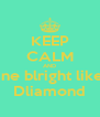 KEEP CALM AND Shine blright like a  Dliamond - Personalised Poster A4 size