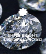 KEEP CALM AND SHINE BRIGHT LIKE A DIAMOND - Personalised Poster A4 size