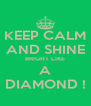 KEEP CALM AND SHINE BRIGHT LIKE A DIAMOND ! - Personalised Poster A4 size