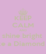KEEP CALM AND shine bright  like a Diamond :]  - Personalised Poster A4 size