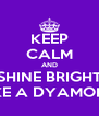 KEEP CALM AND SHINE BRIGHT LIKE A DYAMOND - Personalised Poster A4 size