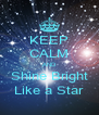 KEEP CALM AND Shine Bright Like a Star - Personalised Poster A4 size