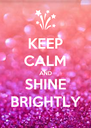 KEEP CALM AND SHINE BRIGHTLY - Personalised Poster A4 size
