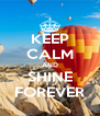 KEEP CALM AND SHINE FOREVER - Personalised Poster A4 size