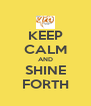 KEEP CALM AND SHINE FORTH - Personalised Poster A4 size