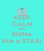 KEEP CALM AND SHINe like a STAR! - Personalised Poster A4 size