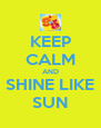 KEEP CALM AND SHINE LIKE SUN - Personalised Poster A4 size
