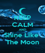 KEEP CALM AND Shine Like  The Moon - Personalised Poster A4 size