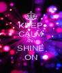 KEEP CALM AND SHINE ON - Personalised Poster A4 size