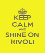 KEEP CALM AND SHINE ON RIVOLI - Personalised Poster A4 size