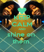 KEEP CALM AND shine on  them  - Personalised Poster A4 size