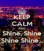 KEEP CALM AND Shine, Shine Shine Shine... - Personalised Poster A4 size
