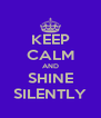 KEEP CALM AND SHINE SILENTLY - Personalised Poster A4 size