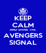 KEEP CALM AND SHINE THE AVENGERS SIGNAL - Personalised Poster A4 size