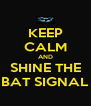 KEEP CALM AND SHINE THE BAT SIGNAL - Personalised Poster A4 size