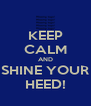 KEEP CALM AND SHINE YOUR HEED! - Personalised Poster A4 size