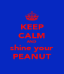 KEEP CALM AND shine your PEANUT - Personalised Poster A4 size