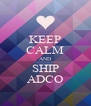 KEEP CALM AND SHIP ADCO - Personalised Poster A4 size