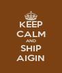 KEEP CALM AND SHIP AIGIN - Personalised Poster A4 size