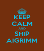 KEEP CALM AND SHIP AIGRIMM - Personalised Poster A4 size