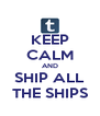 KEEP CALM AND SHIP ALL THE SHIPS - Personalised Poster A4 size