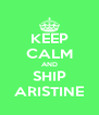 KEEP CALM AND SHIP ARISTINE - Personalised Poster A4 size