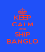 KEEP CALM AND SHIP BANGLO - Personalised Poster A4 size