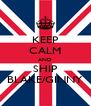 KEEP CALM AND SHIP BLAKE/GINNY - Personalised Poster A4 size