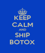 KEEP CALM AND SHIP BOTOX - Personalised Poster A4 size