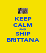 KEEP CALM AND SHIP BRITTANA - Personalised Poster A4 size