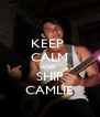 KEEP  CALM AND  SHIP CAMLIE - Personalised Poster A4 size