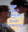 KEEP CALM AND SHIP CAMRISSA - Personalised Poster A4 size