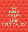 KEEP CALM AND SHIP CELTICALEX - Personalised Poster A4 size