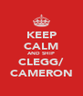 KEEP CALM AND SHIP CLEGG/ CAMERON - Personalised Poster A4 size