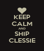 KEEP CALM AND SHIP CLESSIE - Personalised Poster A4 size