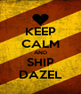 KEEP CALM AND SHIP DAZEL - Personalised Poster A4 size