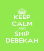 KEEP CALM AND SHIP DEBEKAH - Personalised Poster A4 size