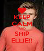 KEEP CALM AND SHIP ELLIE!! - Personalised Poster A4 size