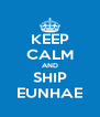 KEEP CALM AND SHIP EUNHAE - Personalised Poster A4 size