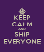 KEEP CALM AND SHIP EVERYONE - Personalised Poster A4 size
