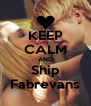 KEEP CALM AND Ship Fabrevans - Personalised Poster A4 size