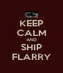 KEEP CALM AND SHIP FLARRY - Personalised Poster A4 size